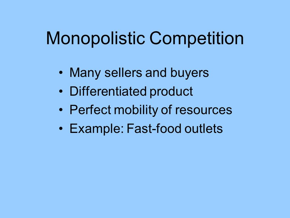 Oligopoly Few sellers and many buyers Product may be homogeneous or differentiated Barriers to resource mobility Example: Automobile manufacturers