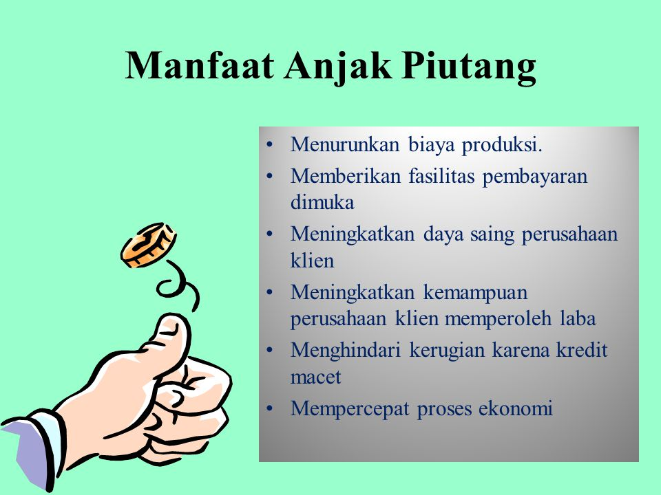 Pihak-Pihak Yg Terkait Dlm transaksi Anjak Piutang 1.Perusahaan Anjak Piutan (Factor) 2.Klien ( Supplair ), 3.Nasabah (Custumer) Debitor. Supplair (Pe