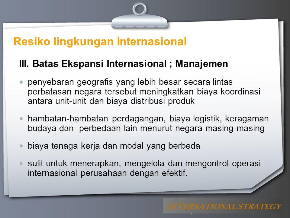 Your Logo Resiko lingkungan Internasional III. Batas Ekspansi Internasional ; Manajemen penyebaran geografis yang lebih besar secara lintas perbatasan