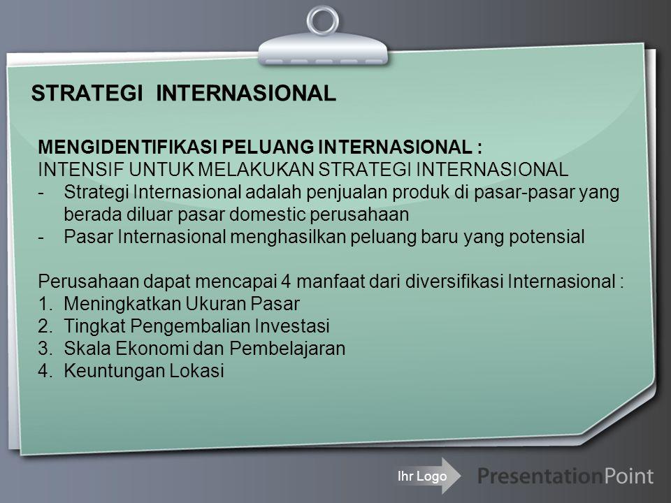 Ihr Logo STRATEGI INTERNASIONAL MENGIDENTIFIKASI PELUANG INTERNASIONAL : INTENSIF UNTUK MELAKUKAN STRATEGI INTERNASIONAL -Strategi Internasional adala