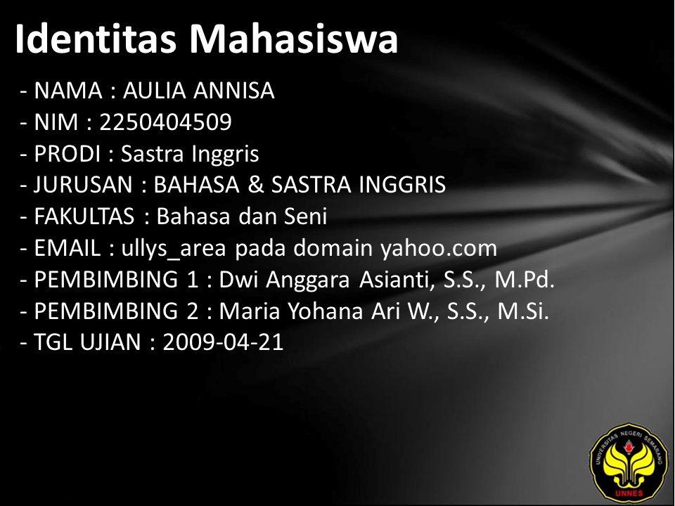 Identitas Mahasiswa - NAMA : AULIA ANNISA - NIM : 2250404509 - PRODI : Sastra Inggris - JURUSAN : BAHASA & SASTRA INGGRIS - FAKULTAS : Bahasa dan Seni - EMAIL : ullys_area pada domain yahoo.com - PEMBIMBING 1 : Dwi Anggara Asianti, S.S., M.Pd.