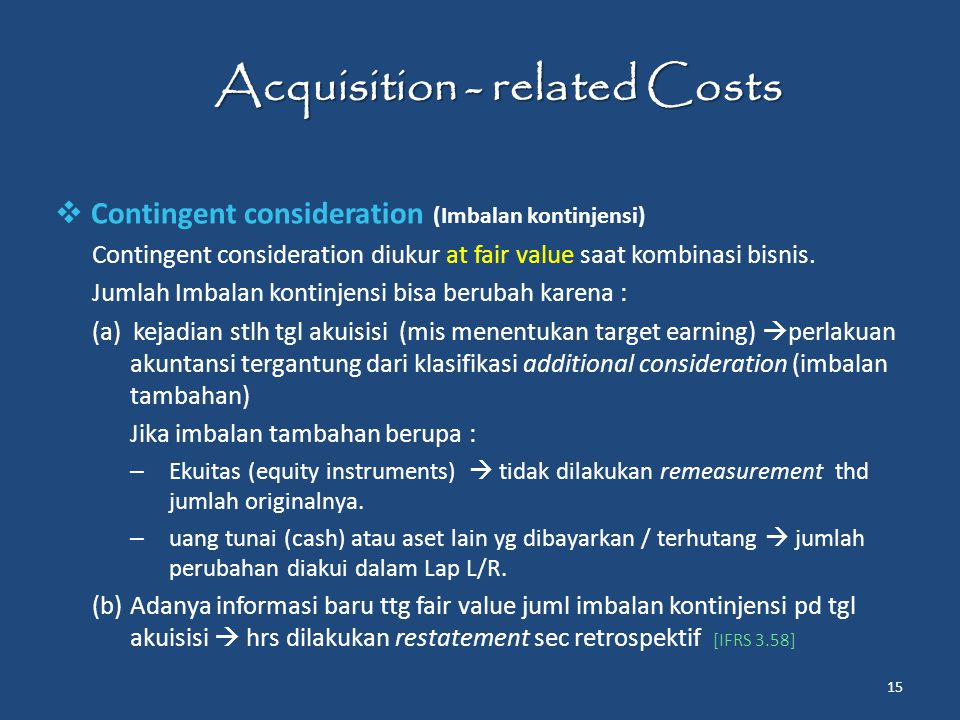  Contingent consideration (Imbalan kontinjensi) Contingent consideration diukur at fair value saat kombinasi bisnis.