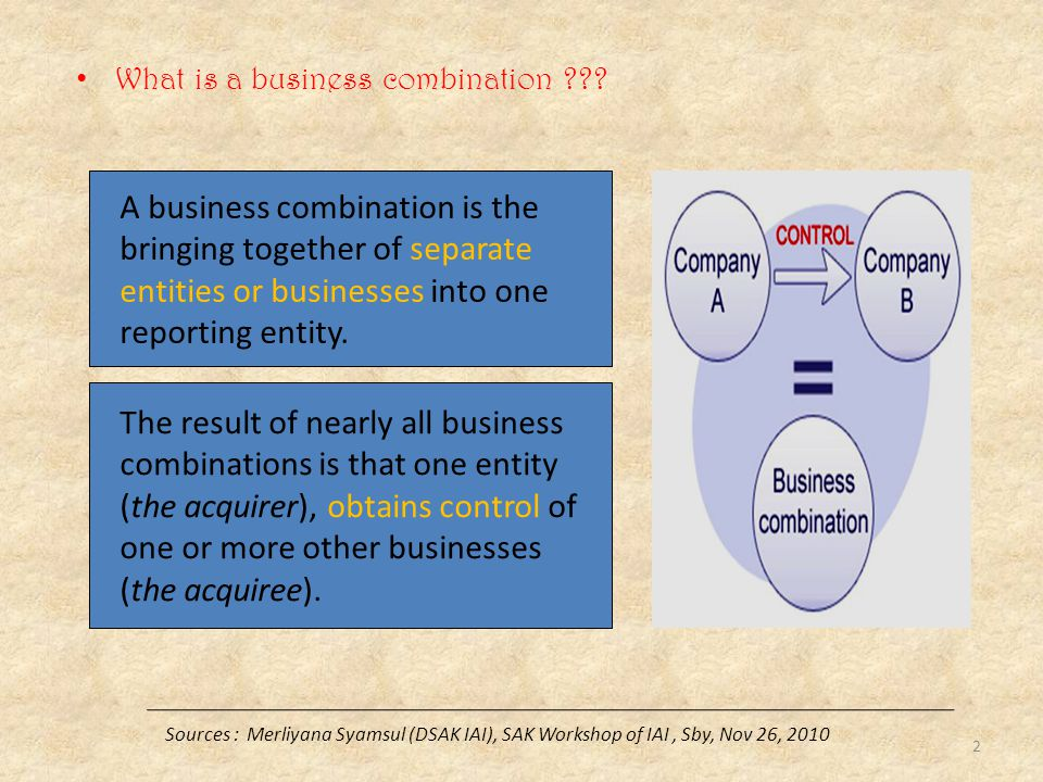 What is a business combination ??? A business combination is the bringing together of separate entities or businesses into one reporting entity. The r