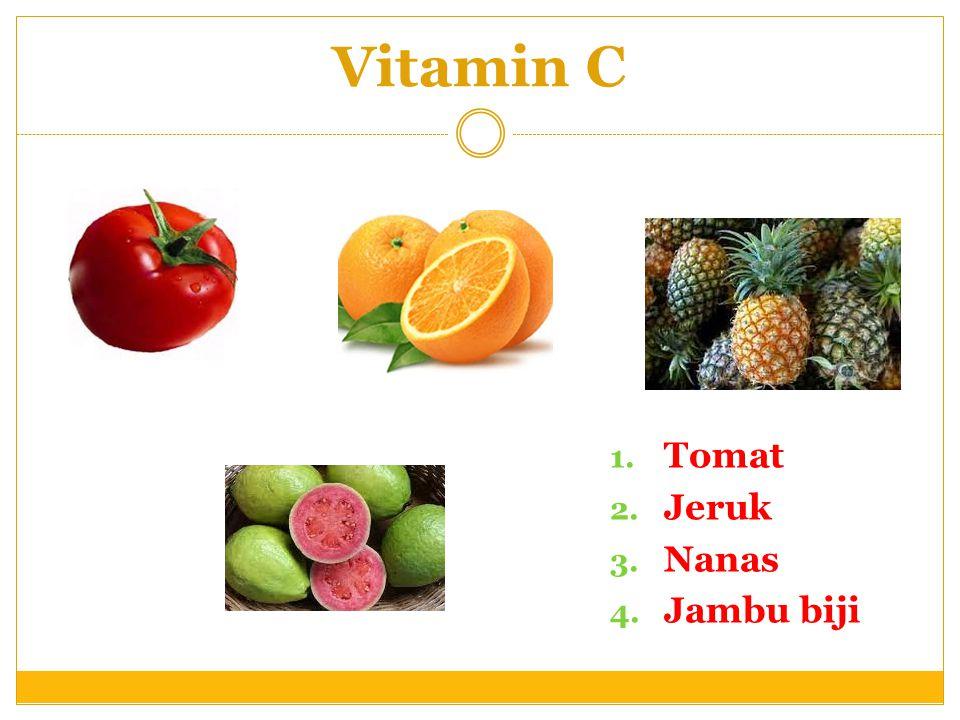 Vitamin C 1. Tomat 2. Jeruk 3. Nanas 4. Jambu biji