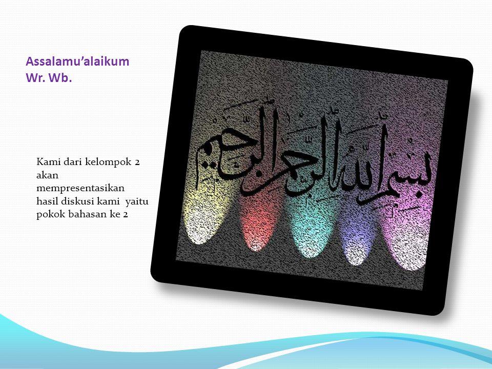 Assalamu'alaikum Wr. Wb. Kami dari kelompok 2 akan mempresentasikan hasil diskusi kami yaitu pokok bahasan ke 2
