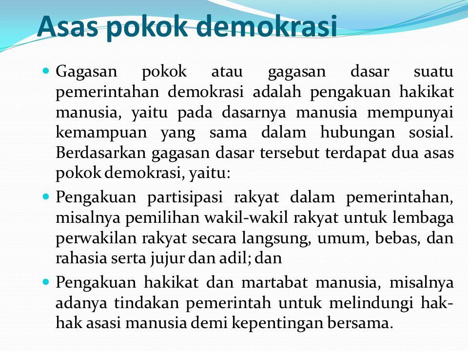 Asas pokok demokrasi Gagasan pokok atau gagasan dasar suatu pemerintahan demokrasi adalah pengakuan hakikat manusia, yaitu pada dasarnya manusia mempu