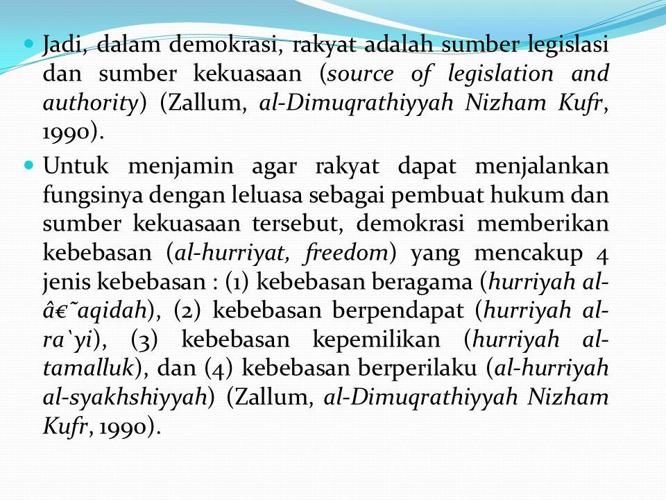 Jadi, dalam demokrasi, rakyat adalah sumber legislasi dan sumber kekuasaan (source of legislation and authority) (Zallum, al-Dimuqrathiyyah Nizham Kuf