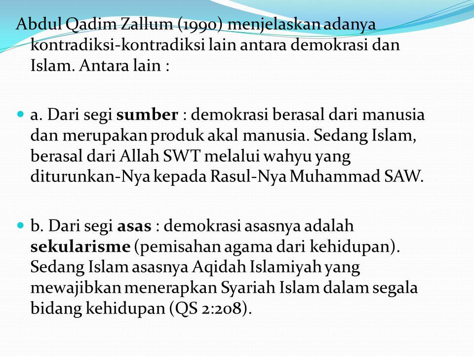 Abdul Qadim Zallum (1990) menjelaskan adanya kontradiksi-kontradiksi lain antara demokrasi dan Islam. Antara lain : a. Dari segi sumber : demokrasi be