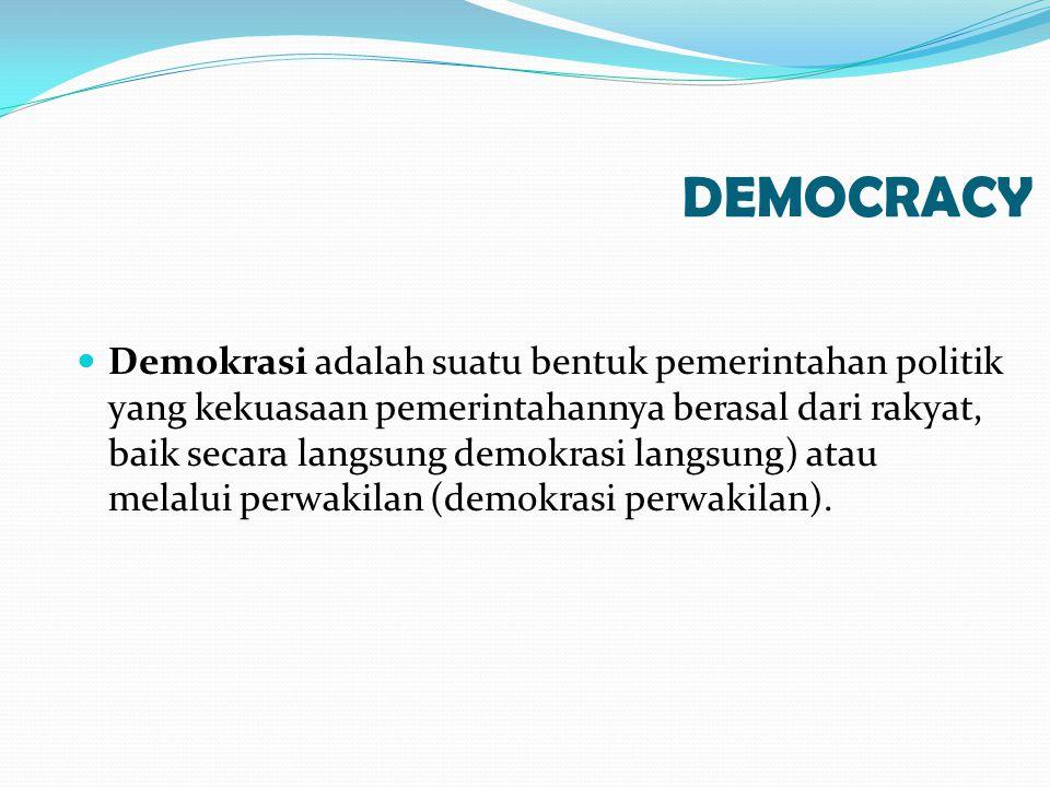 DEMOCRACY Demokrasi adalah suatu bentuk pemerintahan politik yang kekuasaan pemerintahannya berasal dari rakyat, baik secara langsung demokrasi langsu