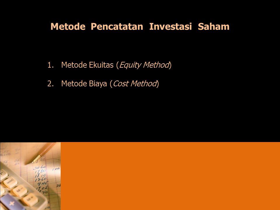 Metode Pencatatan Investasi Saham 1.Metode Ekuitas (Equity Method) 2.Metode Biaya (Cost Method)