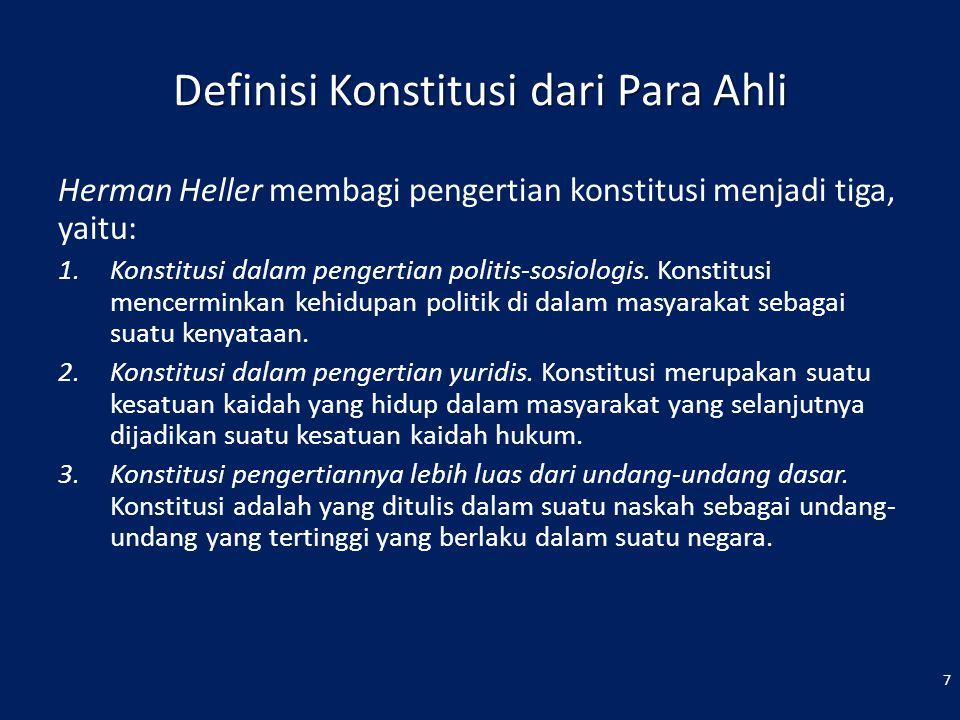 Pengertian Konstitusi Konstitusi yang tertulis dalam suatu naskah UUD sebagai hukum yang tertinggi Juridis Politis dan Sosiologis