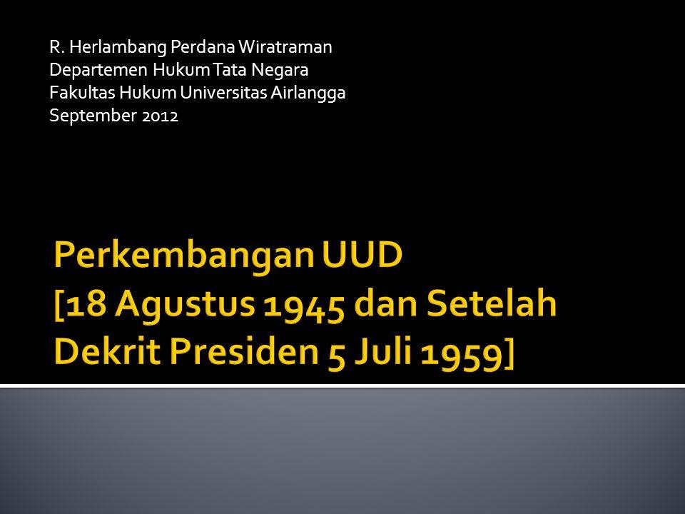  UUD 1945  Konstitusi RIS 1949  UUD Sementara 1950  UUD 1945 setelah pemberlakuan kembali (1959-1999)  Konteks Sosial-Politik Lahirnya UUD  Prosedur, Bentuk dan Struktur UUD 1945