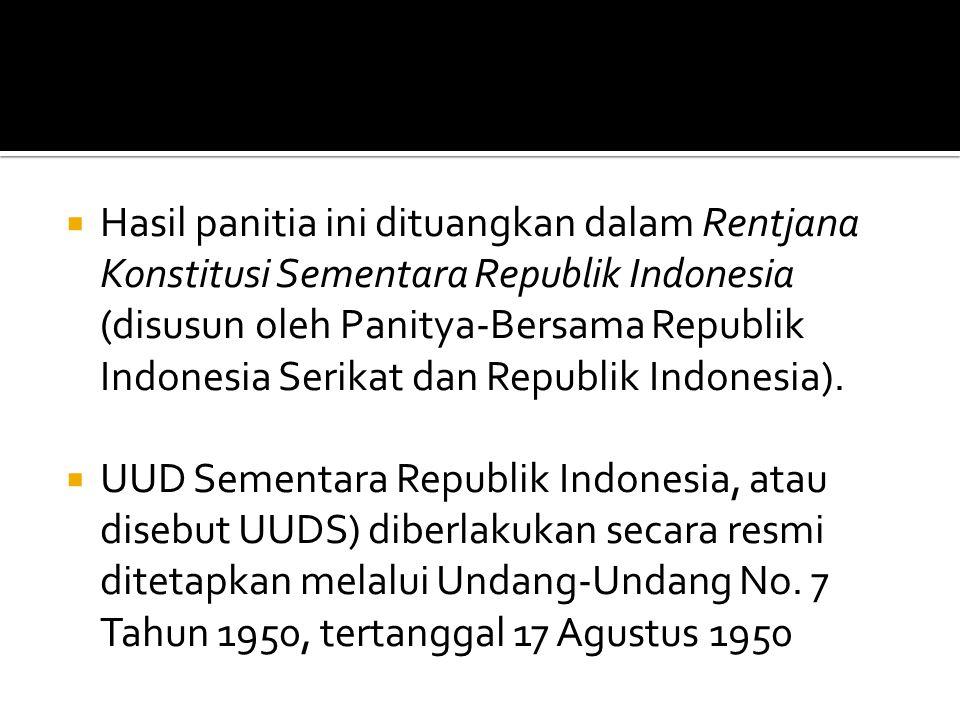  Hasil panitia ini dituangkan dalam Rentjana Konstitusi Sementara Republik Indonesia (disusun oleh Panitya-Bersama Republik Indonesia Serikat dan Rep