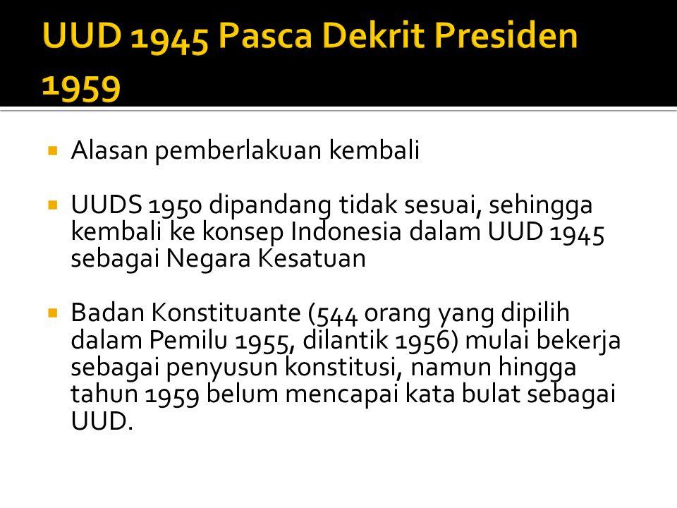  Alasan pemberlakuan kembali  UUDS 1950 dipandang tidak sesuai, sehingga kembali ke konsep Indonesia dalam UUD 1945 sebagai Negara Kesatuan  Badan