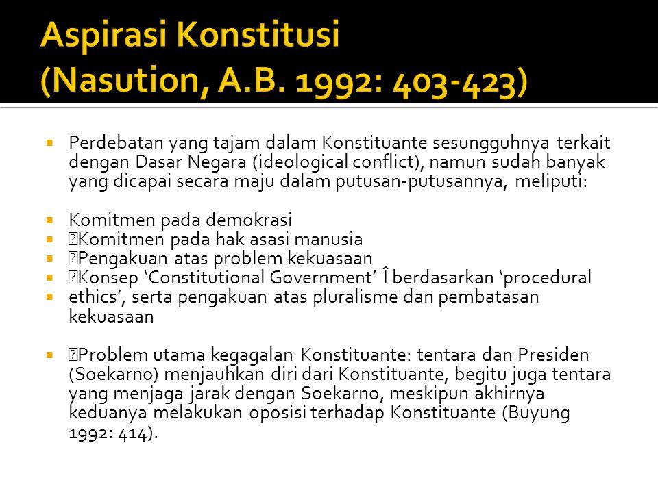  Perdebatan yang tajam dalam Konstituante sesungguhnya terkait dengan Dasar Negara (ideological conflict), namun sudah banyak yang dicapai secara maj