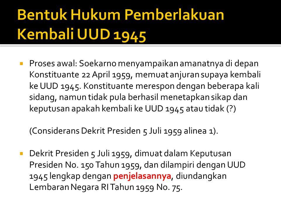  Proses awal: Soekarno menyampaikan amanatnya di depan Konstituante 22 April 1959, memuat anjuran supaya kembali ke UUD 1945. Konstituante merespon d