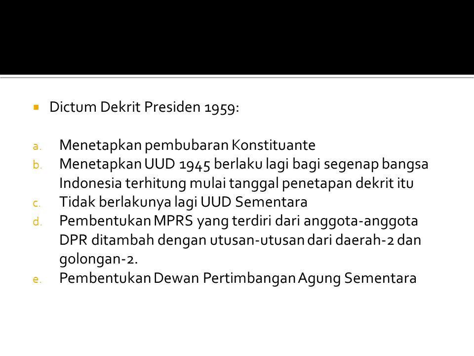  Dictum Dekrit Presiden 1959: a. Menetapkan pembubaran Konstituante b. Menetapkan UUD 1945 berlaku lagi bagi segenap bangsa Indonesia terhitung mulai