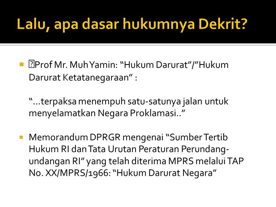 """ """" Prof Mr. Muh Yamin: """"Hukum Darurat""""/""""Hukum Darurat Ketatanegaraan"""" : """"…terpaksa menempuh satu-satunya jalan untuk menyelamatkan Negara Proklamasi."""