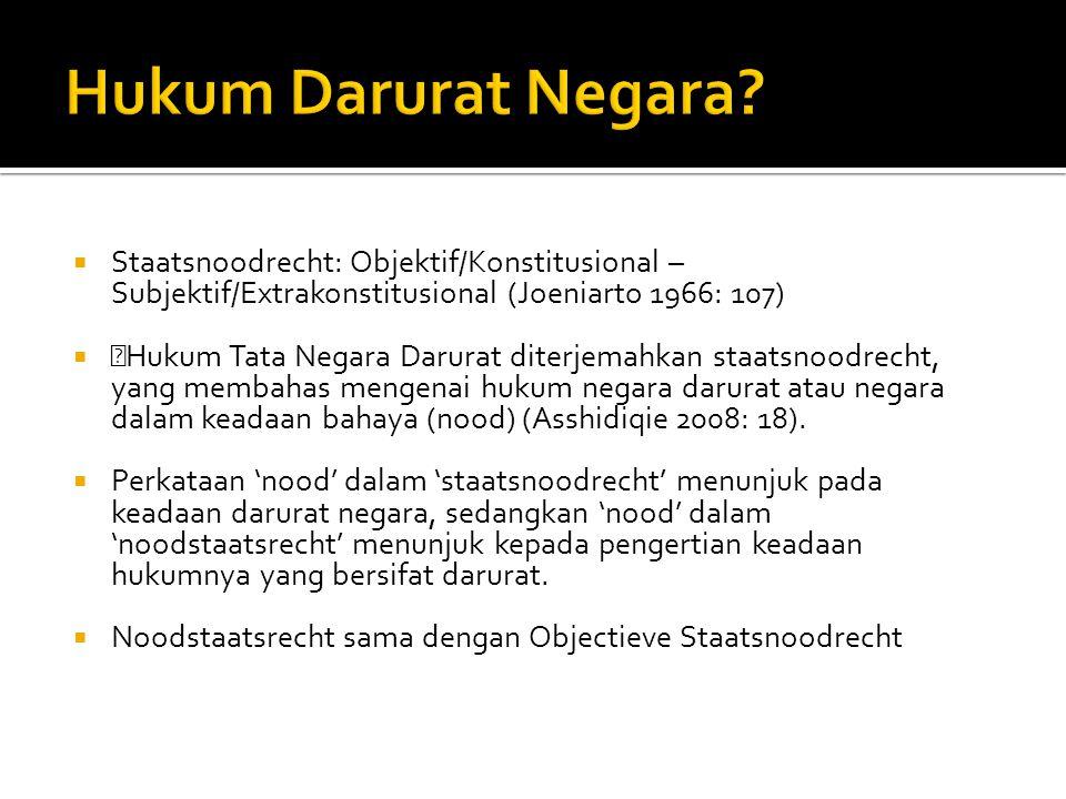 " Staatsnoodrecht: Objektif/Konstitusional – Subjektif/Extrakonstitusional (Joeniarto 1966: 107)  ""Hukum Tata Negara Darurat diterjemahkan staatsnood"