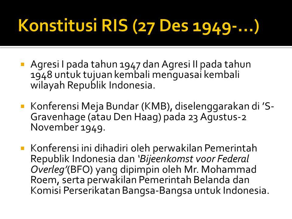  Agresi I pada tahun 1947 dan Agresi II pada tahun 1948 untuk tujuan kembali menguasai kembali wilayah Republik Indonesia.  Konferensi Meja Bundar (