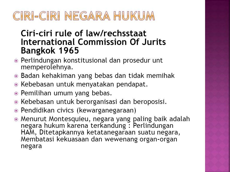 Ciri-ciri rule of law/rechsstaat International Commission Of Jurits Bangkok 1965  Perlindungan konstitusional dan prosedur unt memperolehnya.  Badan