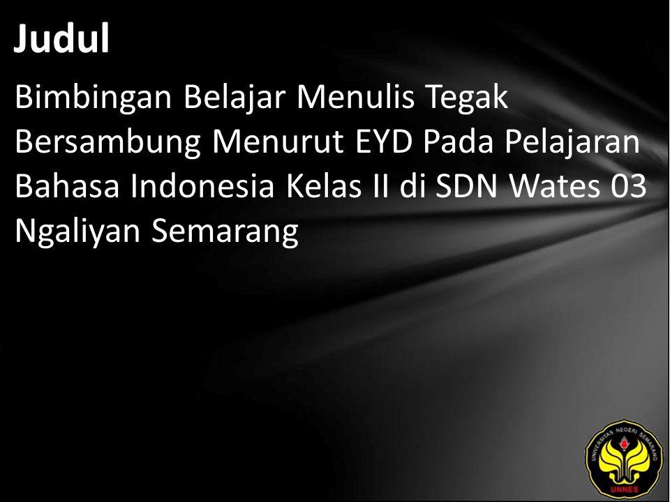 Judul Bimbingan Belajar Menulis Tegak Bersambung Menurut EYD Pada Pelajaran Bahasa Indonesia Kelas II di SDN Wates 03 Ngaliyan Semarang