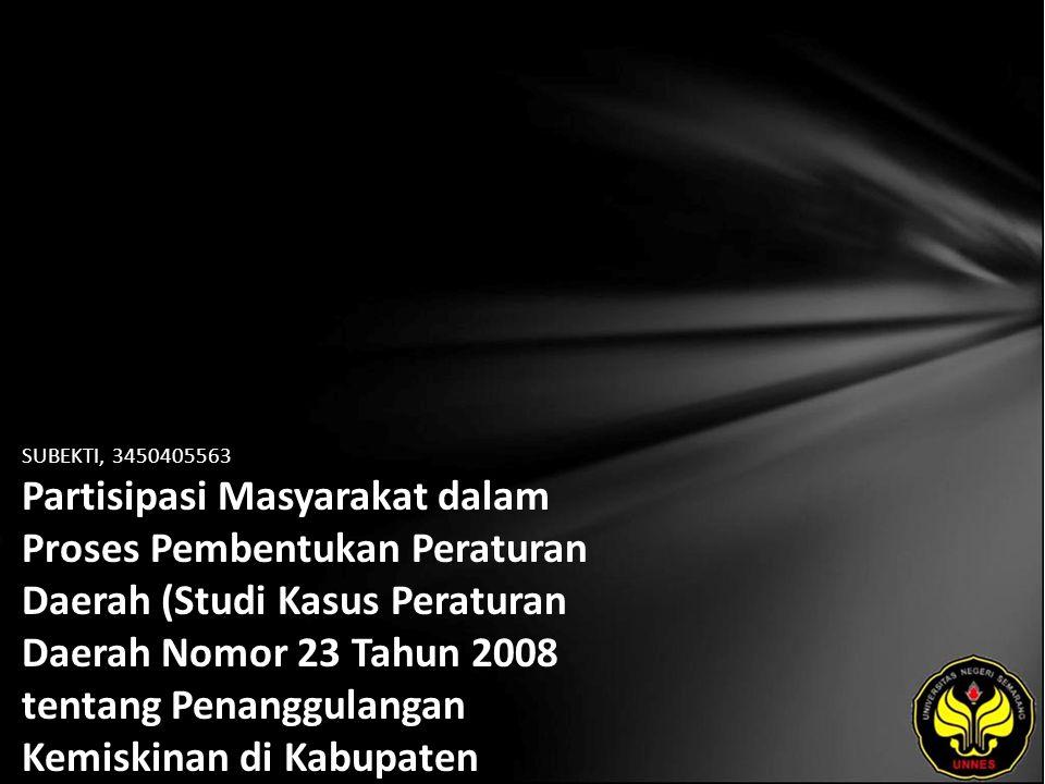 SUBEKTI, 3450405563 Partisipasi Masyarakat dalam Proses Pembentukan Peraturan Daerah (Studi Kasus Peraturan Daerah Nomor 23 Tahun 2008 tentang Penanggulangan Kemiskinan di Kabupaten Pemalang)
