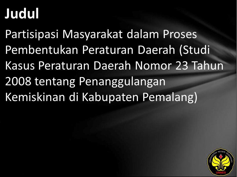 Judul Partisipasi Masyarakat dalam Proses Pembentukan Peraturan Daerah (Studi Kasus Peraturan Daerah Nomor 23 Tahun 2008 tentang Penanggulangan Kemiskinan di Kabupaten Pemalang)