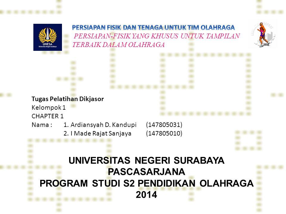 Tugas Pelatihan Dikjasor Kelompok 1 CHAPTER 1 Nama : 1. Ardiansyah D. Kandupi(147805031) 2. I Made Rajat Sanjaya(147805010) UNIVERSITAS NEGERI SURABAY
