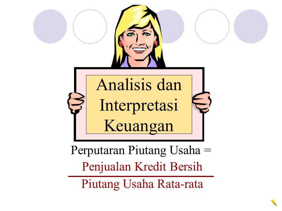 Analisis dan Interpretasi Keuangan Perputaran Piutang Usaha = Penjualan Kredit Bersih Piutang Usaha Rata-rata