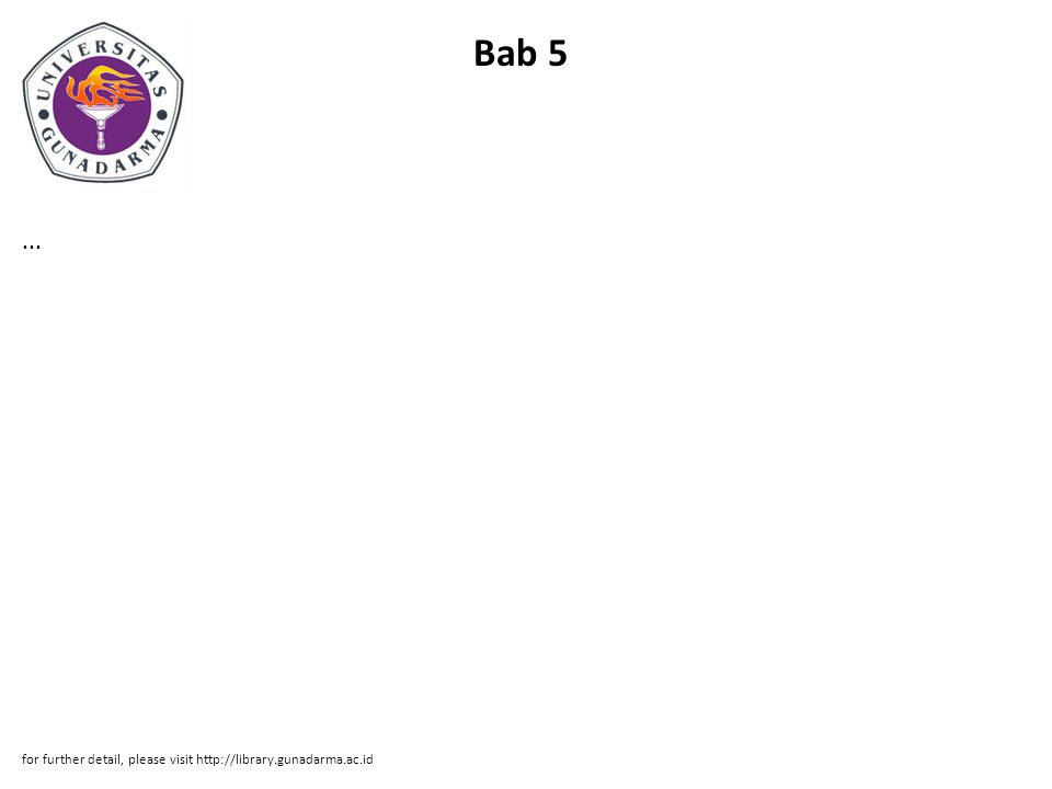 Bab 5... for further detail, please visit http://library.gunadarma.ac.id