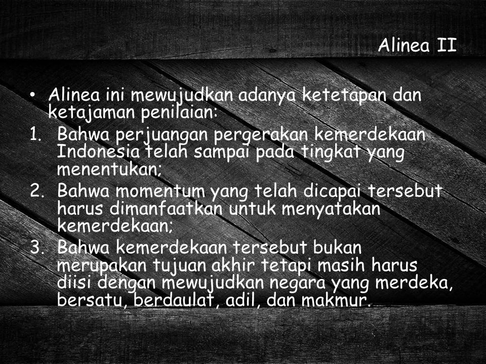 Alinea II Alinea ini mewujudkan adanya ketetapan dan ketajaman penilaian: 1.Bahwa perjuangan pergerakan kemerdekaan Indonesia telah sampai pada tingka