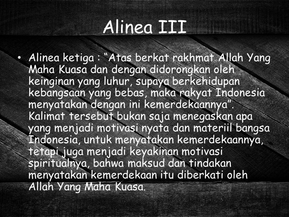 """Alinea III Alinea ketiga : """"Atas berkat rakhmat Allah Yang Maha Kuasa dan dengan didorongkan oleh keinginan yang luhur, supaya berkehidupan kebangsaan"""