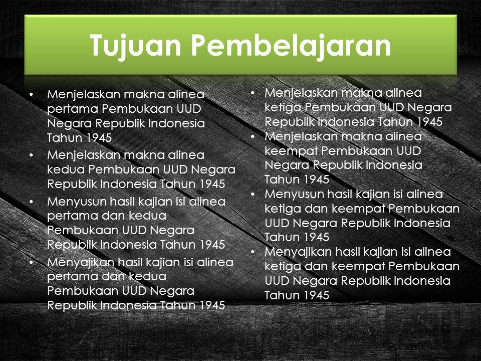 Menjelaskan makna alinea pertama Pembukaan UUD Negara Republik Indonesia Tahun 1945 Menjelaskan makna alinea kedua Pembukaan UUD Negara Republik Indon