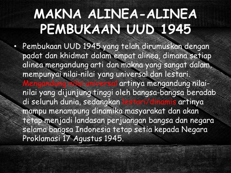 MAKNA ALINEA-ALINEA PEMBUKAAN UUD 1945 Pembukaan UUD 1945 yang telah dirumuskan dengan padat dan khidmat dalam empat alinea, dimana setiap alinea meng