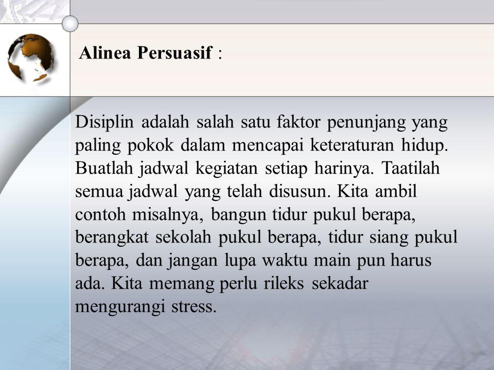 Alinea Persuasif : Disiplin adalah salah satu faktor penunjang yang paling pokok dalam mencapai keteraturan hidup.