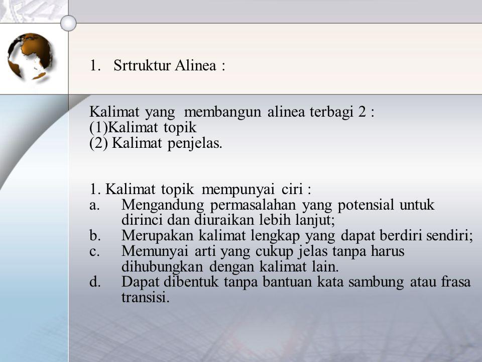 1.Srtruktur Alinea : Kalimat yang membangun alinea terbagi 2 : (1)Kalimat topik (2) Kalimat penjelas. 1. Kalimat topik mempunyai ciri : a.Mengandung p