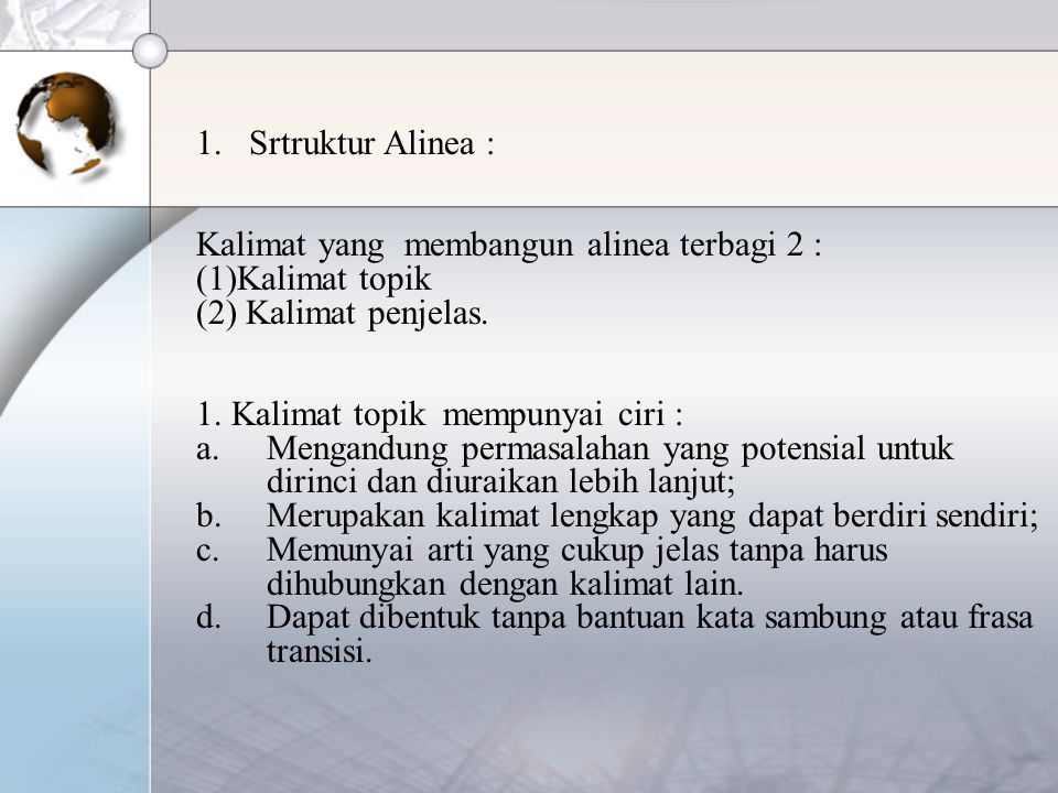 1.Srtruktur Alinea : Kalimat yang membangun alinea terbagi 2 : (1)Kalimat topik (2) Kalimat penjelas.