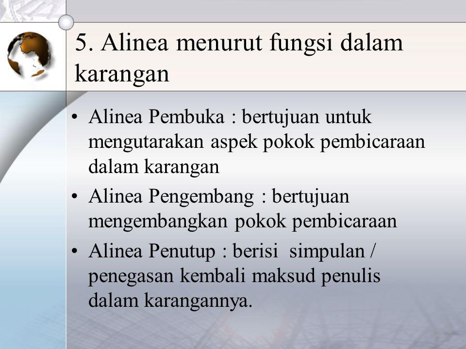 5. Alinea menurut fungsi dalam karangan Alinea Pembuka : bertujuan untuk mengutarakan aspek pokok pembicaraan dalam karangan Alinea Pengembang : bertu