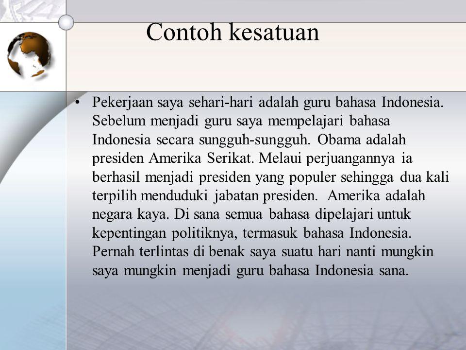 Contoh kesatuan Pekerjaan saya sehari-hari adalah guru bahasa Indonesia. Sebelum menjadi guru saya mempelajari bahasa Indonesia secara sungguh-sungguh