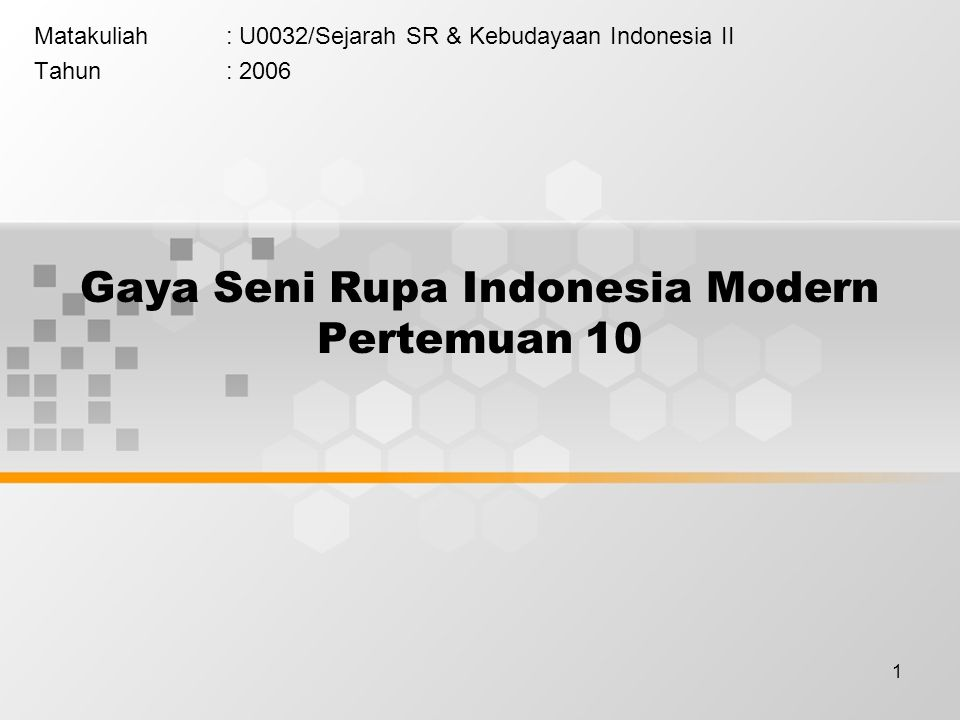 1 Gaya Seni Rupa Indonesia Modern Pertemuan 10 Matakuliah: U0032/Sejarah SR & Kebudayaan Indonesia II Tahun: 2006