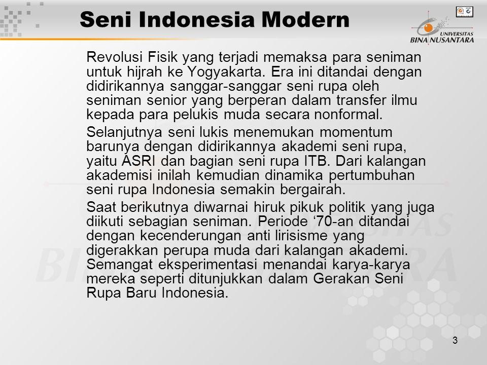 3 Seni Indonesia Modern Revolusi Fisik yang terjadi memaksa para seniman untuk hijrah ke Yogyakarta. Era ini ditandai dengan didirikannya sanggar-sang