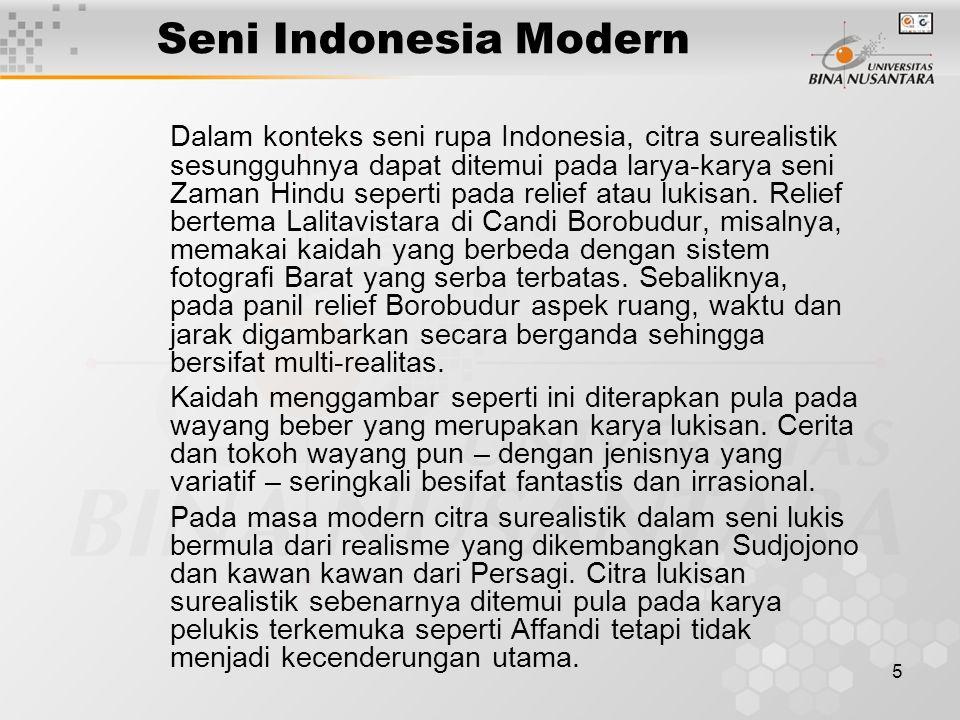 5 Seni Indonesia Modern Dalam konteks seni rupa Indonesia, citra surealistik sesungguhnya dapat ditemui pada larya-karya seni Zaman Hindu seperti pada