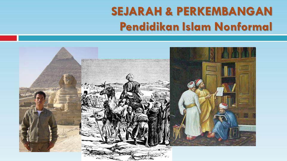 SEJARAH & PERKEMBANGAN Pendidikan Islam Nonformal