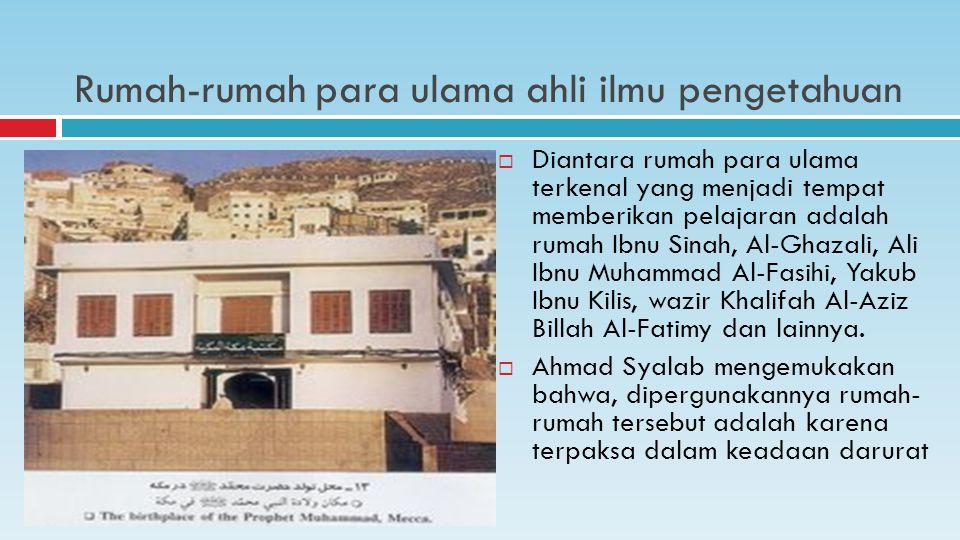  Diantara rumah para ulama terkenal yang menjadi tempat memberikan pelajaran adalah rumah Ibnu Sinah, Al-Ghazali, Ali Ibnu Muhammad Al-Fasihi, Yakub Ibnu Kilis, wazir Khalifah Al-Aziz Billah Al-Fatimy dan lainnya.