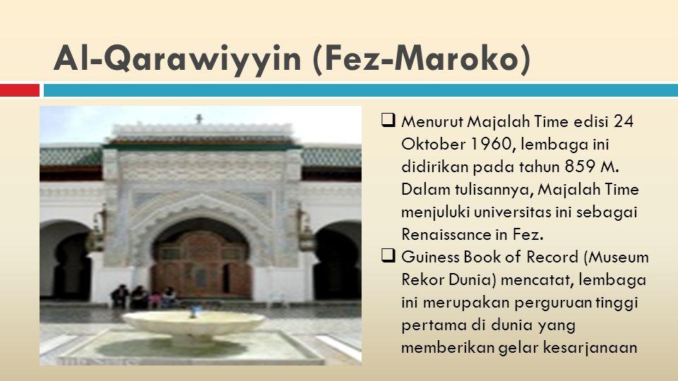 Al-Qarawiyyin (Fez-Maroko)  Menurut Majalah Time edisi 24 Oktober 1960, lembaga ini didirikan pada tahun 859 M.