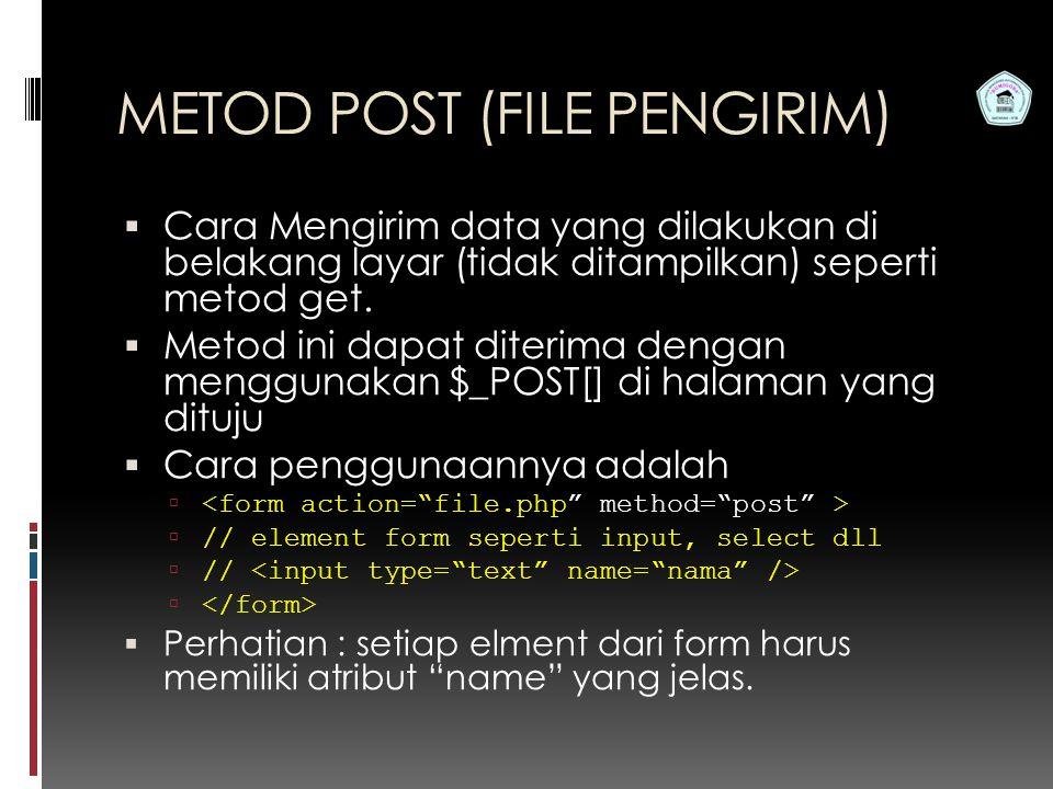 Pemrograman Web S1 Teknik Informatika STMIK Bumigora METOD POST (FILE PENGIRIM)  Cara Mengirim data yang dilakukan di belakang layar (tidak ditampilkan) seperti metod get.
