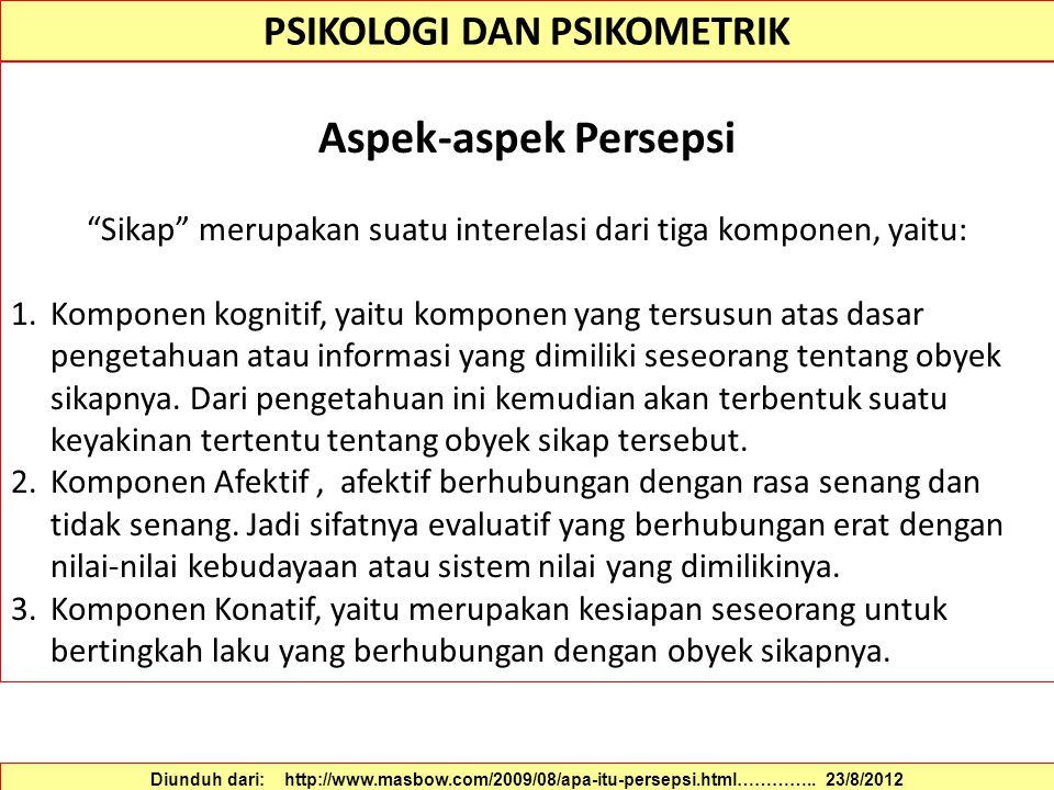 PSIKOLOGI DAN PSIKOMETRIK Faktor-faktor yang Mempengaruhi Persepsi Thoha (1993) : persepsi pada umumnya terjadi karena dua faktor, yaitu faktor intern