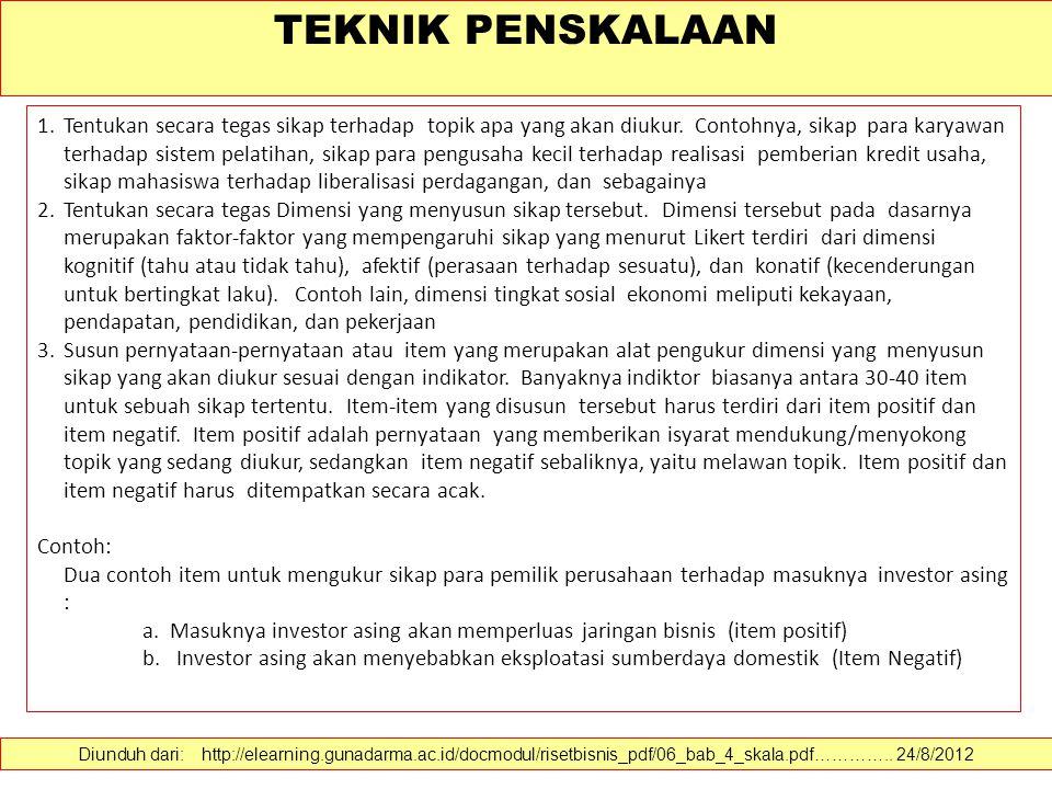 TEKNIK PENSKALAAN Diunduh dari: http://elearning.gunadarma.ac.id/docmodul/risetbisnis_pdf/06_bab_4_skala.pdf………….. 24/8/2012 Dalam ilmu sosial, alat u