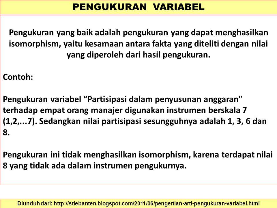 PENGUKURAN VARIABEL Pengukuran variabel lebih berguna untuk variabel yang bersifat abstrak seperti sikap, motivasi, kinerja dll. Untuk variabel sepert